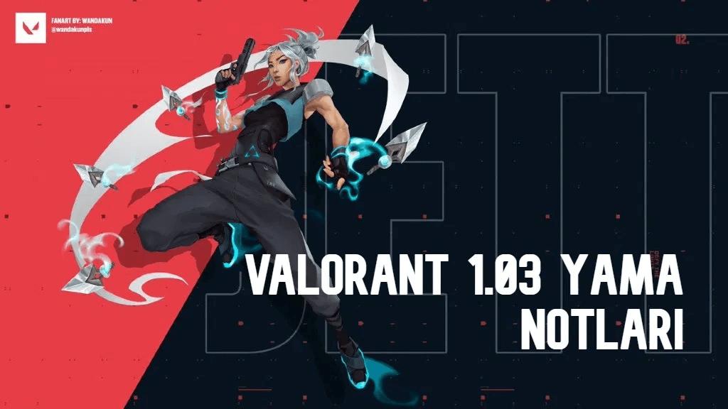 VALORANT 1.03 Yama Notlari