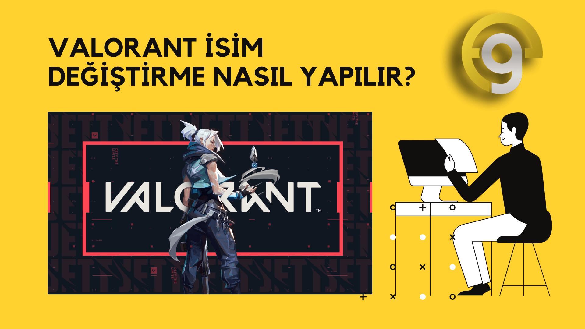 VALORANT ISIM DEGISTIRME NASIL YAPILIR